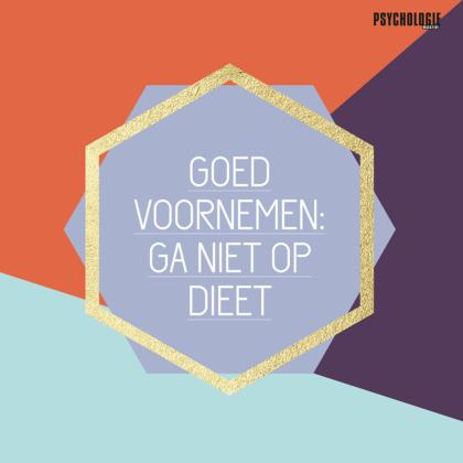 'Ga niet op dieet' is de boodschap van Psychologie Magazine